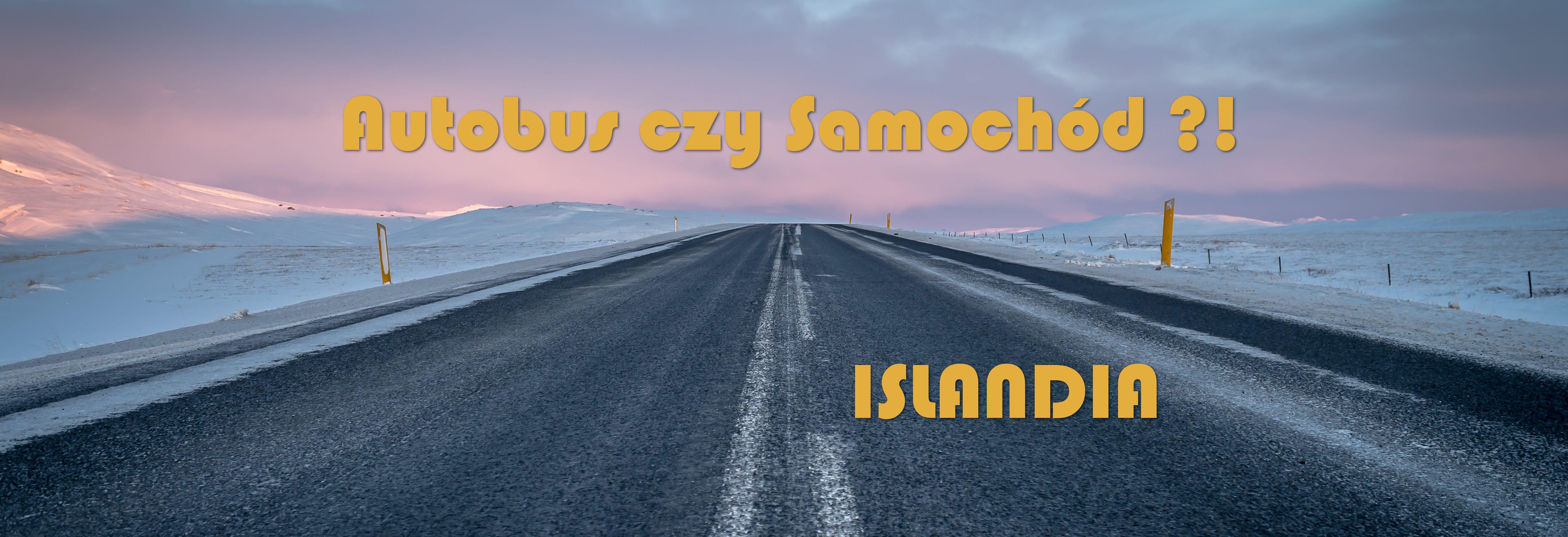 Autobus czy Samochód, czyli jak Podróżować po Islandii? [PORADNIK]