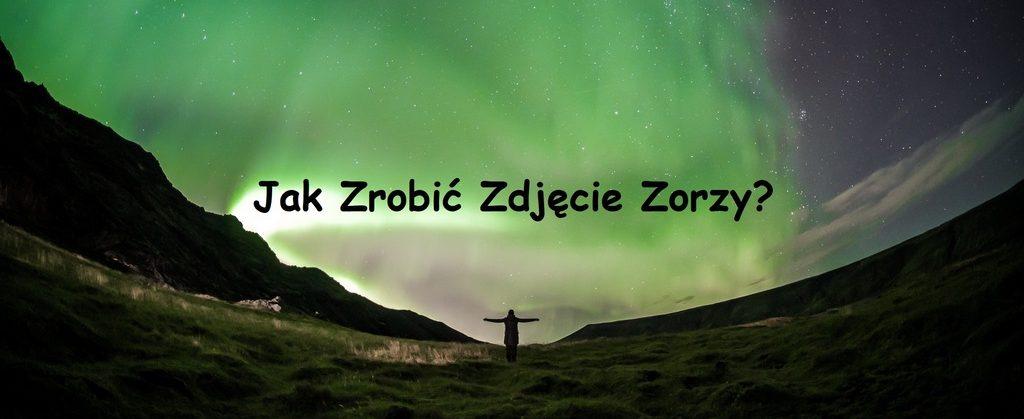 Jak Zrobić Zdjęcie Zorzy? / Zorza polarna, Aurora Borealis na Islandii [Poradnik]